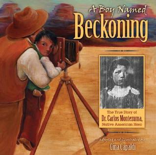 Pathways 2.0: Grade 4 A Boy Named Beckoning: The True Story of Dr. Carlos Montezuma, Native American Hero Tradebook
